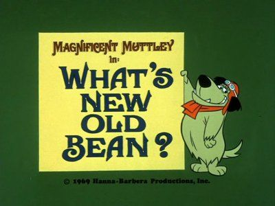 Magnificent Muttley: What's New, Old Bean?