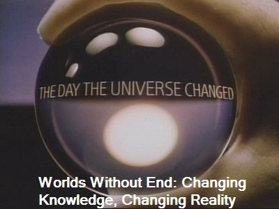 Worlds Without End: Changing Knowledge, Changing Reality