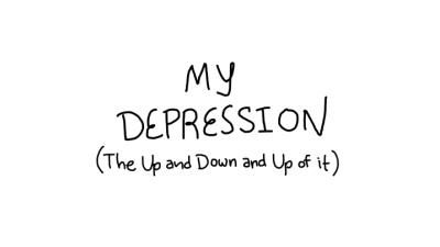 My Depression (The Up and Down and Up of It)