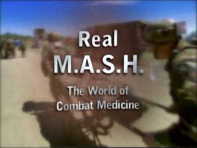 Real M.A.S.H.: The World of Combat Medicine