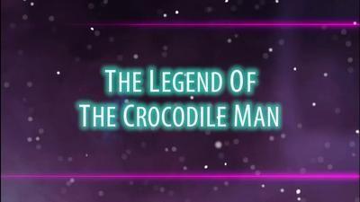 The Legend of the Crocodile Man