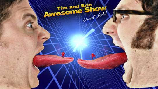 Tim and Eric Awesome Show, Great Job!